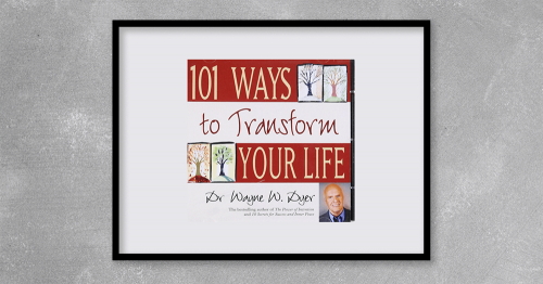 101 Ways to Transform Your Life by Wayne Dyer at Kingzbook.com