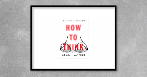 How to Think A Survival Guide for a World at Odds by Alan Jacobs at Kingzbook.com