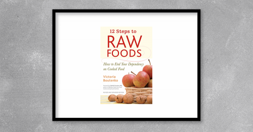 12 Steps to Raw Foods How to End Your Dependency on Cooked Food by Victoria Boutenko at Kingzbook.com